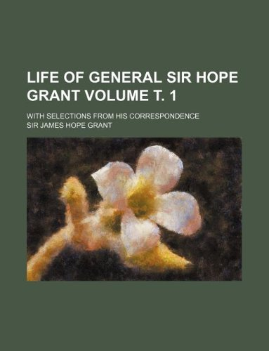 9781231031797: Life of General Sir Hope Grant Volume . 1; With Selections from His Correspondence