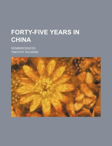 9781231035924: Forty-five years in China; reminiscences