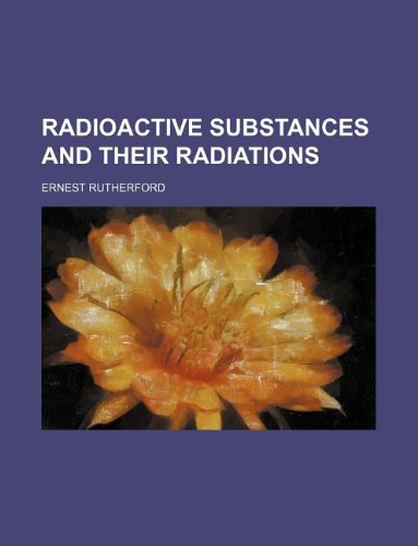 9781231038642: Radioactive substances and their radiations