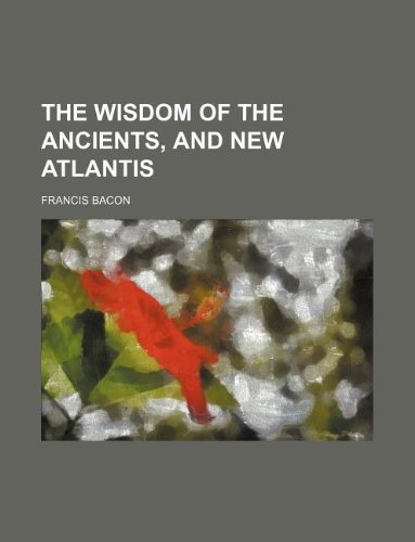 9781231040249: The wisdom of the ancients, and New Atlantis
