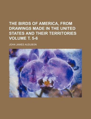 The birds of America, from drawings made in the United States and their territories Volume Ñ'. 5-6 (1231041528) by John James Audubon
