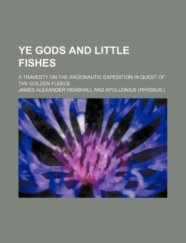 9781231042168: Ye gods and little fishes; a travesty on the Argonautic expedition in quest of the golden fleece