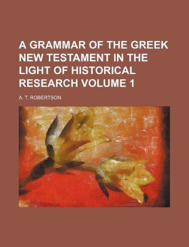 9781231043035: A grammar of the Greek New Testament in the light of historical research Volume 1