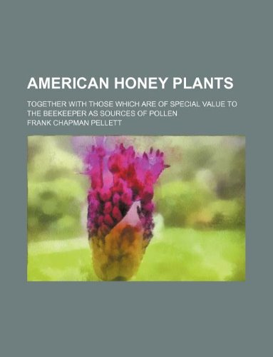 9781231044292: American Honey Plants; Together with Those Which Are of Special Value to the Beekeeper as Sources of Pollen