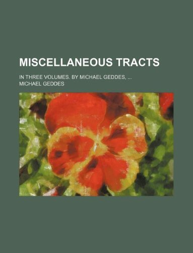 Miscellaneous tracts; in three volumes. By Michael Geddes, (9781231050354) by Michael Geddes