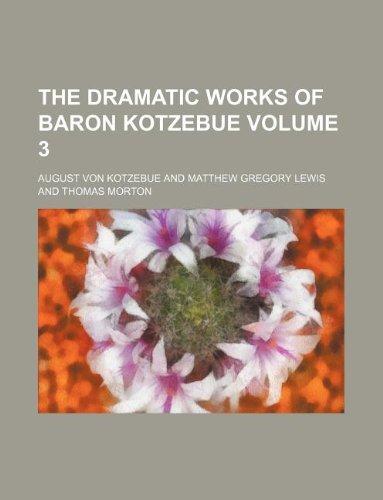 9781231050620: The dramatic works of Baron Kotzebue Volume 3
