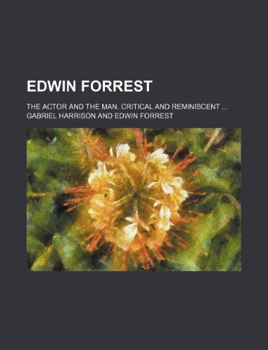 9781231052617: Edwin Forrest; the actor and the man. Critical and reminiscent