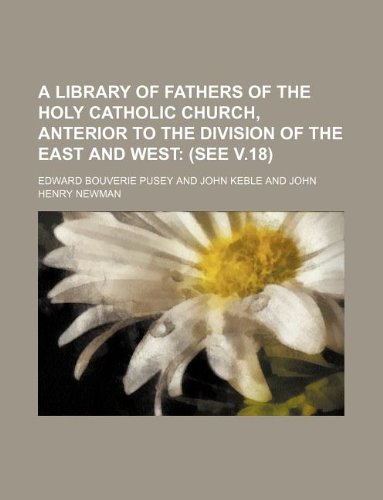9781231055137: A Library of Fathers of the Holy Catholic Church, Anterior to the Division of the East and West; (See v.18)