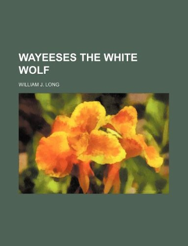 9781231057520: Wayeeses the white wolf