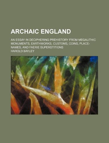9781231059081: Archaic England; an essay in deciphering prehistory from megalithic monuments, earthworks, customs, coins, place-names, and faerie superstitions