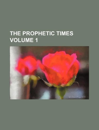 9781231060391: The Prophetic times Volume 1