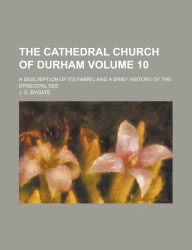 9781231060612: The Cathedral Church of Durham (Volume 10); A Description of Its Fabric and a Brief History of the Episcopal See