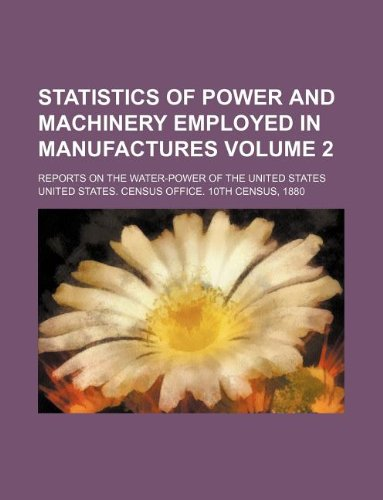 9781231062739: Statistics of power and machinery employed in manufactures Volume 2; reports on the water-power of the United States