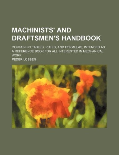 Machinists' and draftsmen's handbook; containing tables, rules,: Lobben, Peder
