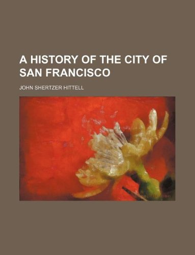 9781231071403: A History of the City of San Francisco