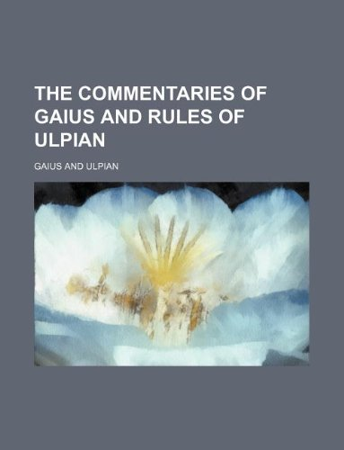 9781231071977: The commentaries of Gaius and Rules of Ulpian