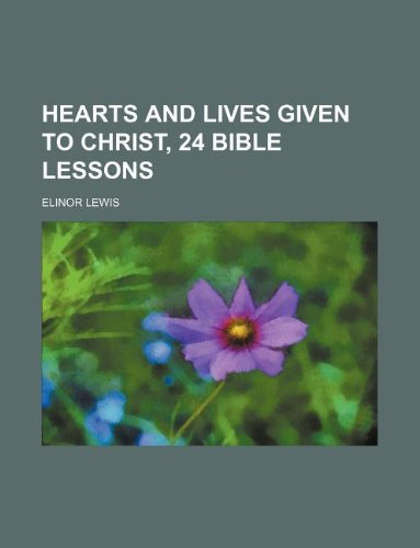 9781231073391: Hearts and lives given to Christ, 24 Bible lessons