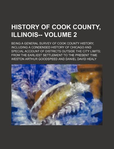 9781231075753: History of Cook County, Illinois-- Volume 2 ; being a general survey of Cook County history, including a condensed history of Chicago and special ... the earliest settlement to the present time