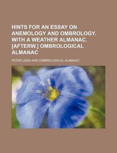 9781231079164: Hints for an essay on anemology and ombrology. With a weather almanac. [Afterw.] Ombrological almanac