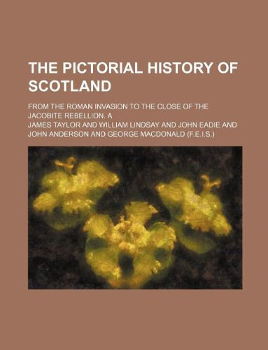 The Pictorial History of Scotland; From the Roman Invasion to the Close of the Jacobite Rebellion. a (1231082453) by Taylor, James