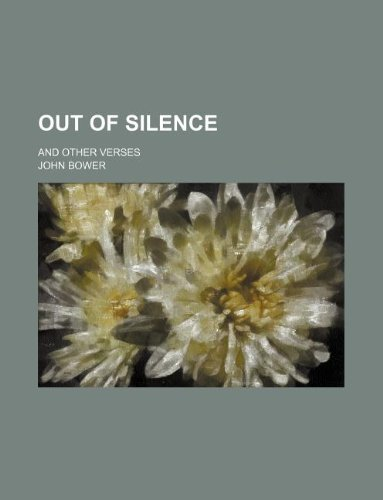 Out of silence; and other verses (1231084081) by Bower, John