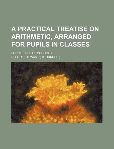 9781231084878: A practical treatise on arithmetic, arranged for pupils in classes; For the use of schools