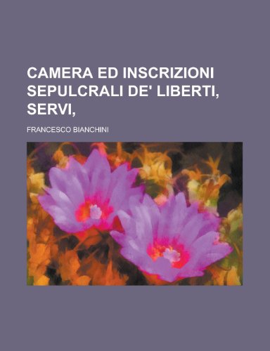 Camera Ed Inscrizioni Sepulcrali de' Liberti, Servi, (9781231085110) by United States Bureau of the Census