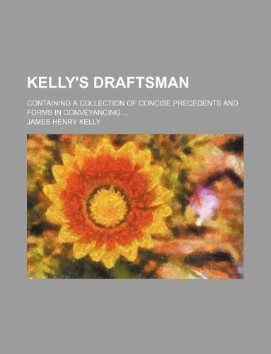 9781231087466: Kelly's Draftsman; Containing a Collection of Concise Precedents and Forms in Conveyancing