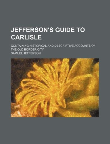 9781231091166: Jefferson's guide to Carlisle; containing historical and descriptive accounts of the old border city