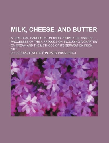 9781231094310: Milk, cheese, and butter; a practical handbook on their properties and the processes of their production, including a chapter on cream and the methods of its separation from milk