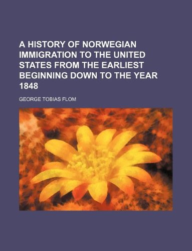 9781231095874: A history of Norwegian immigration to the United States from the earliest beginning down to the year 1848