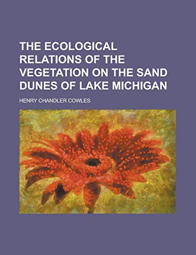 9781231096192: The Ecological Relations of the Vegetation on the Sand Dunes of Lake Michigan