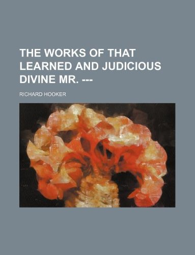 The Works of that Learned and Judicious Divine Mr. --- (9781231096901) by Hooker, Richard