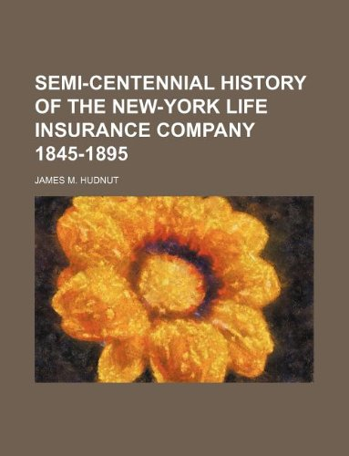 9781231097311: SEMI-CENTENNIAL HISTORY OF THE NEW-YORK LIFE INSURANCE COMPANY 1845-1895