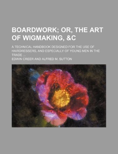 9781231098219: Boardwork; Or, the Art of Wigmaking, &C. a Technical Handbook Designed for the Use of Hairdressers, and Especially of Young Men in the Trade