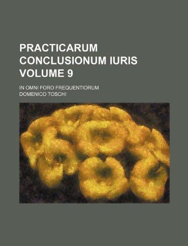 9781231100929: Practicarum Conclusionum Iuris Volume 9; In omni Foro frequentiorum