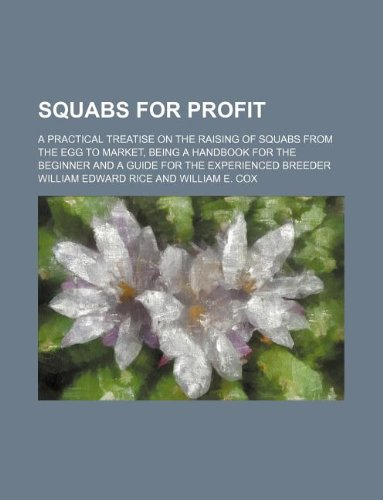 9781231105146: Squabs for profit; a practical treatise on the raising of squabs from the egg to market, being a handbook for the beginner and a guide for the experienced breeder
