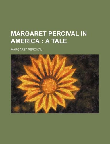 9781231111727: MARGARET PERCIVAL IN AMERICA ; A TALE