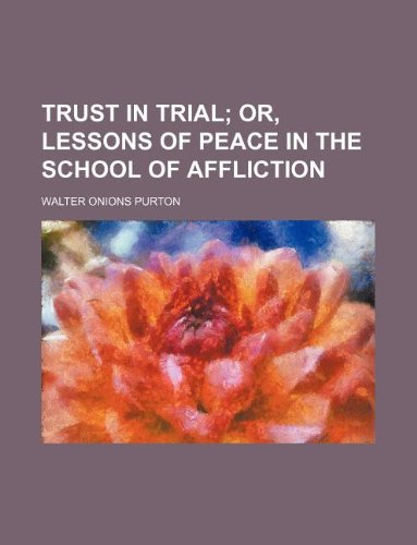 9781231118634: Trust in trial; or, Lessons of peace in the school of affliction