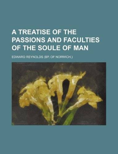 9781231118641: A Treatise of the Passions and Faculties of the Soule of Man