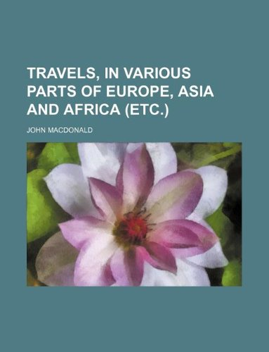 Travels, in various parts of Europe, Asia and Africa (etc.) (123112007X) by Macdonald, John