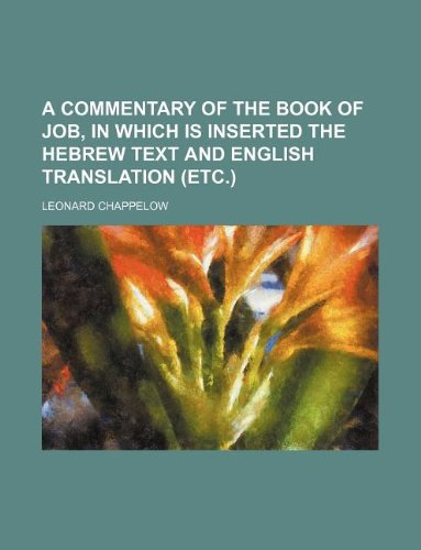 9781231120309: A commentary of the book of Job, in which is inserted the Hebrew text and English translation (etc.)