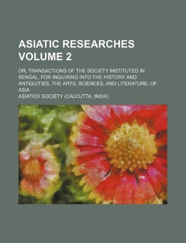 9781231123751: Asiatic Researches Volume 2; Or, Transactions of the Society Instituted in Bengal, for Inquiring Into the History and Antiquities, the Arts, Sciences, and Literature, of Asia
