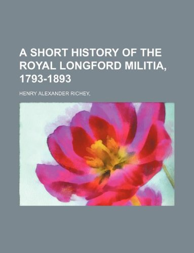 9781231125014: A SHORT HISTORY OF THE ROYAL LONGFORD MILITIA, 1793-1893