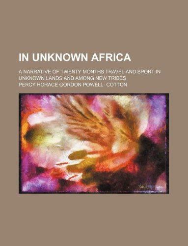 9781231126998: In Unknown Africa; A Narrative of Twenty Months Travel and Sport in Unknown Lands and Among New Tribes