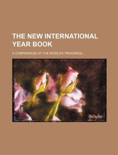 9781231128176: The New international year book; a compendium of the world's progress
