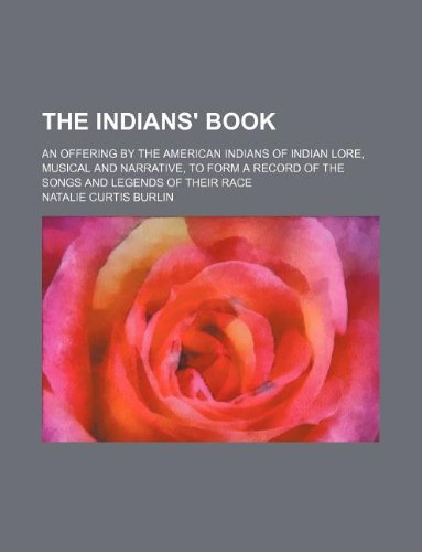The Indians' book; an offering by the: Burlin, Natalie Curtis