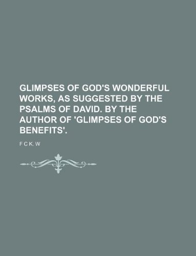 9781231132449: Glimpses of God's wonderful works, as suggested by the Psalms of David. By the author of 'Glimpses of God's benefits'.