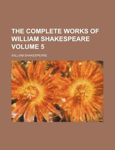 9781231135396: The complete works of William Shakespeare Volume 5