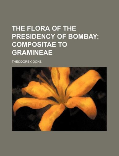 9781231136683: The Flora of the Presidency of Bombay; Compositae to Gramineae